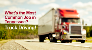 What's the Most Common Job in Tennessee? Truck Driving!