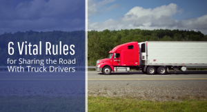 6 Vital Rules for Sharing the Road With Truck Drivers