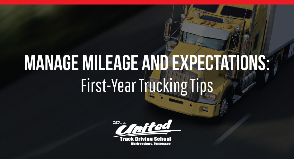 Manage Mileage and Expectations: First-Year Trucking Tips