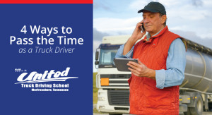4 Ways to Pass the Time as a Truck Driver