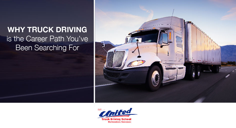 Why Truck Driving is the Career Path You've Been Searching For