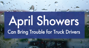 April-Showers-Can-Bring-Problems-For-Truck-Drivers