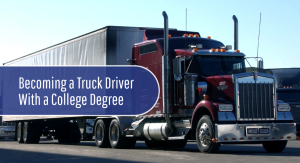 becoming-a-truck-driver-with-a-college-degree