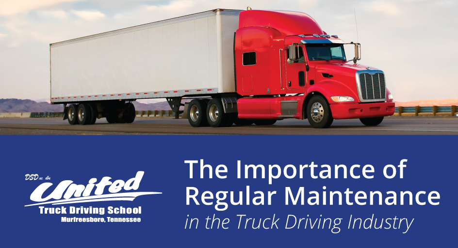 The Importance of Regular Maintenance in the Truck Driving Industry